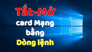 3 Cách Tắt Card Mạng trên Windows 10 bằng Command Line
