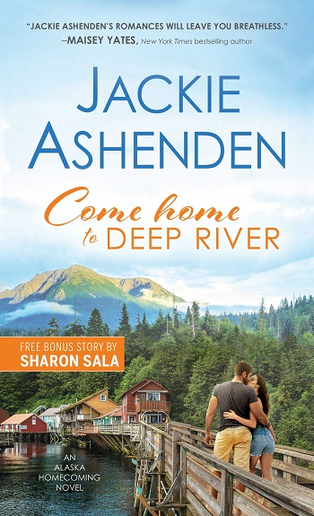 Come Home to Deep River by Jackie Ashenden. Free bonus story by Sharon Sala.