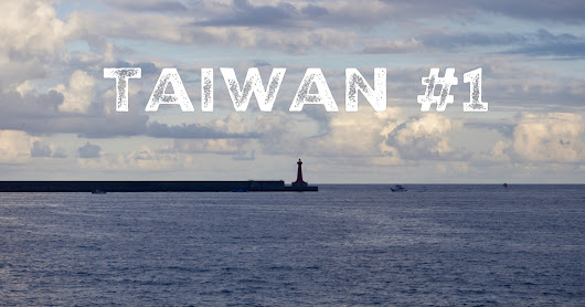Taiwan #1: List of the best things about Taiwan