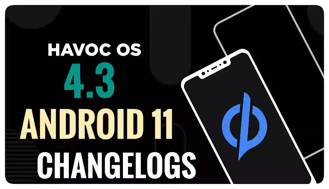 Havoc-OS-v4.3-Android-11-stable-Changelog-24-03-21