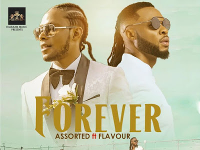 [Music] Assorted Ft. Flavour – Forever