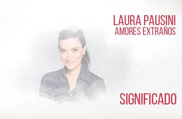 Amores Extraños significado de la canción Laura Pausini.