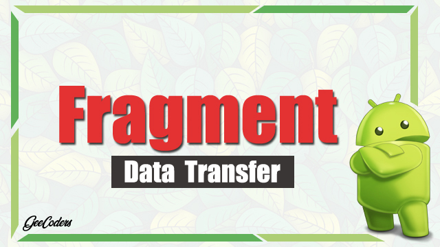 شروحات اندرويد ستوديو : كيفية نقل واستقبال البيانات داخل Fargment - برنامج Android Studio