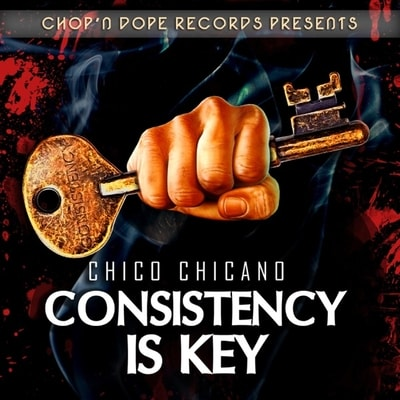Chico Chicano - Consistency Is Key (2019) - Album Download, Itunes Cover, Official Cover, Album CD Cover Art, Tracklist, 320KBPS, Zip album