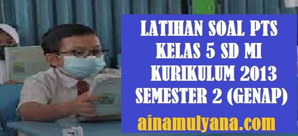 Latihan Soal PTS UTS Kelas 5 SD MI Kurikulum 2013 Semester 2 (Genap) Tahun 2021-2022
