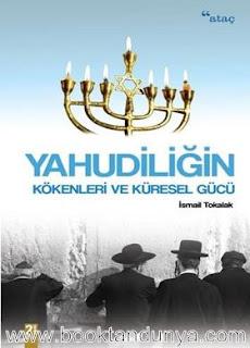 İsmail Tokalak - Yahudiliğin Kökenleri ve Küresel Gücü