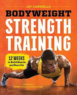 Bodyweight Strength Training: 12 Weeks to Build Muscle and Burn Fat by Jay Cardiello