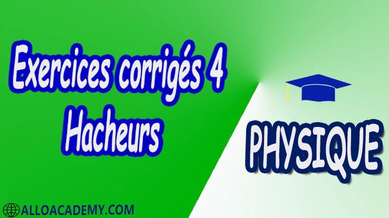 Exercices corrigés 4 Hacheurs pdf Introduction Hacheur série (Buck) Deux quadrants Quatre quadrants Hacheur parallèle (Boost) Hacheur à accumulation inductive (Buck & Boost) physique