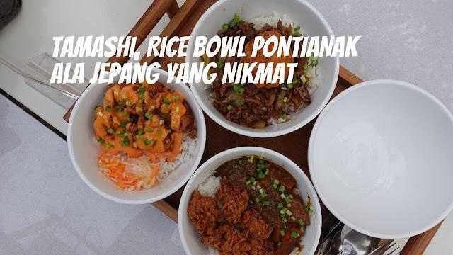 Tamashi, Rice Bowl Pontianak Ala Jepang yang Nikmat