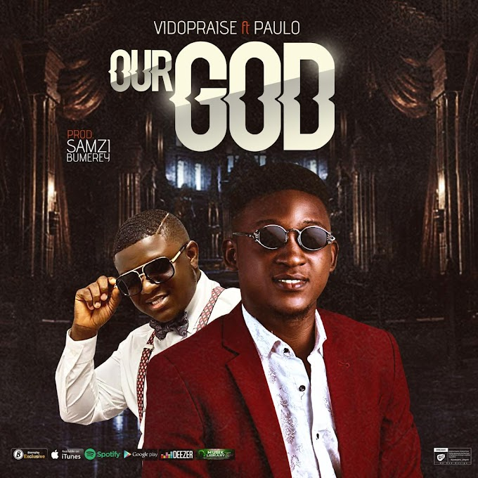 Download Gospel music: Our God by Vidopraise ft Paulo