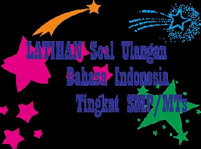 disertai dengan kunci jawaban yang diperuntukkan untuk siswa Soal Latihan Plus Kunci Jawaban Bahasa Indonesia Tingkat SMP