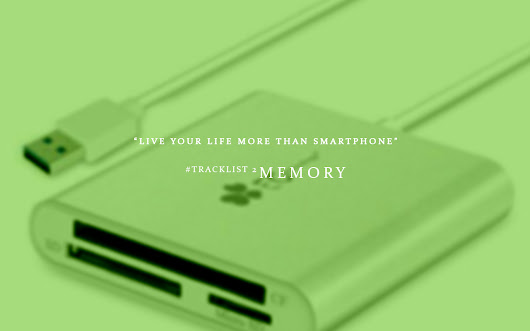 LIVE YOUR LIFE MORE THAN SMARTPHONE | TRACKLIST 2 - MEMORY