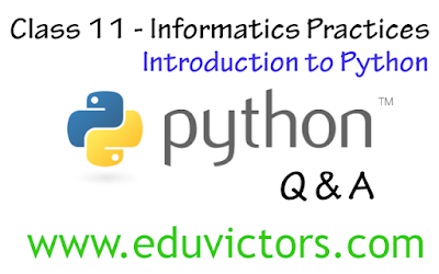CBSE Class 11 - Informatics Practices - Chapter Python Basics (Q and A) (#eduvictors)(#cbsenotes)