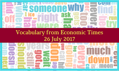 Vocabulary from Economic Times: 26 July 2017