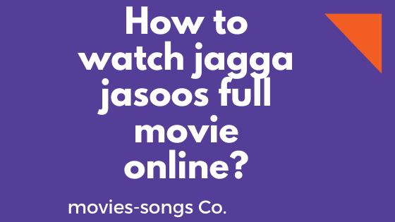 watch jagga jasoos full movie online