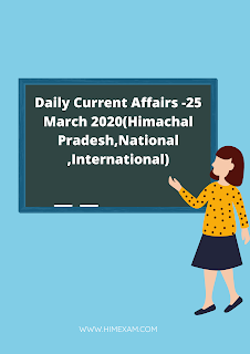 Daily Current Affairs -25 March 2020(Himachal Pradesh,National ,International)