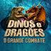 [News] Dia das Crianças: Megaprodução interativa Dinos e Dragões - O Grande Combate, chega ao Rio de Janeiro dia 12 de outubro