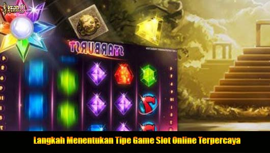 Langkah Menentukan Tipe Game Slot Online Terpercaya