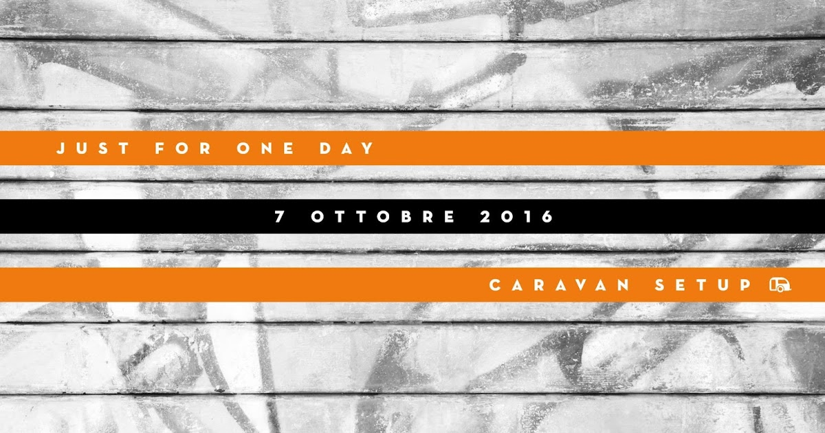 Just for One Day | 7 Ottobre 2016