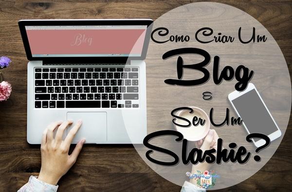 Como Criar um Blog e Ser um Slashie?