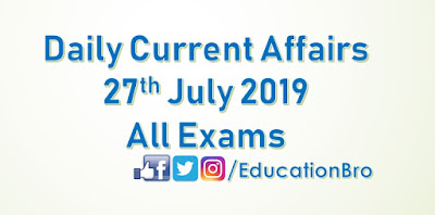 Daily Current Affairs 27th July 2019 For All Government Examinations