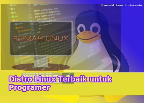Distro Linux Terbaik untuk Programer|Distro Linux untuk Developer|Linux mudah Untuk Pemula|Blog Linux Indonesia