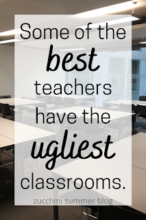 Some of the best teachers have the ugliest classrooms.
