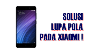 Solusi Lupa PIN, Pattern Dan Password Xiaomi Redmi 4a