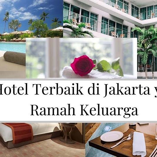 5 Hotel Terbaik di Jakarta yang Ramah Keluarga