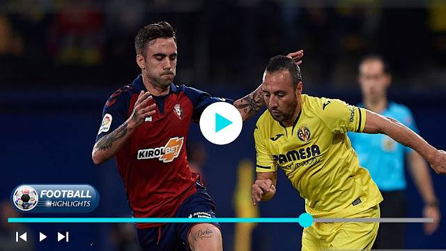 Villarreal vs Osasuna – Highlights
