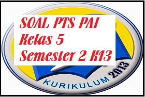 Download Soal PTS/UTS PAI Kelas 5 SD/MI Semester 2 Kurikulum 2013
