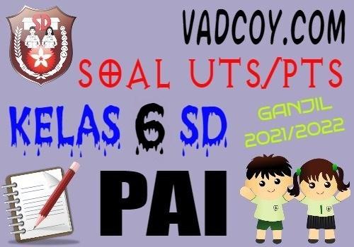 Soal UTS/PTS PAI Kelas 6 SD Semester 1 Tahun 2021/2022
