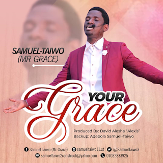 Download Samuel Taiwo (Mr Grace) – Your Grace [Mp3 + Lyrics] ||@SamuelTaiwo3