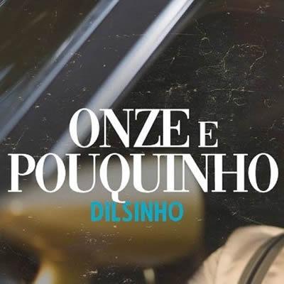 Dilsinho - Onze e Pouquinho