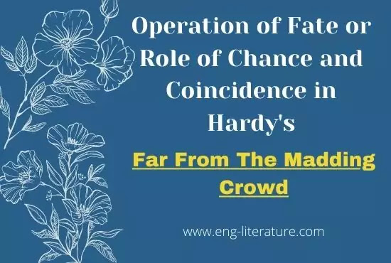 Operation of Fate or Role of Chance and Coincidence in Hardy's Far From the Madding Crowd