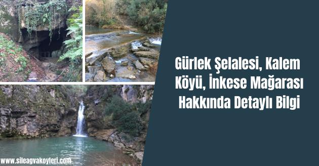 Gürlek Şelalesi, Kalem Köyü, İnkese Mağarası Hakkında Detaylı Bilgi