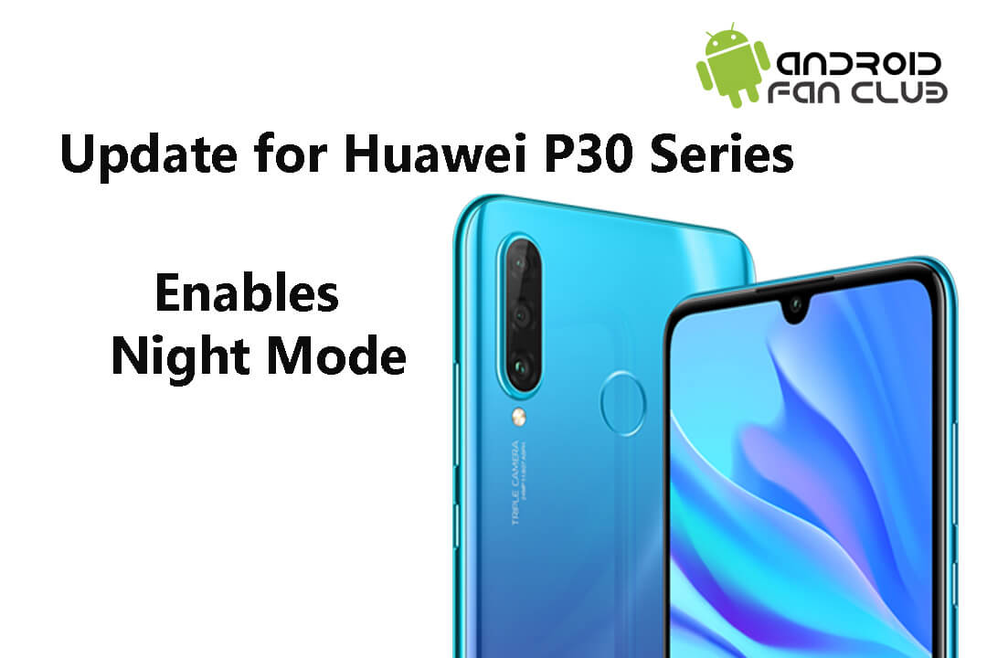 New Update for Huawei P30 Series Enables Night Mode for Selfie Camera