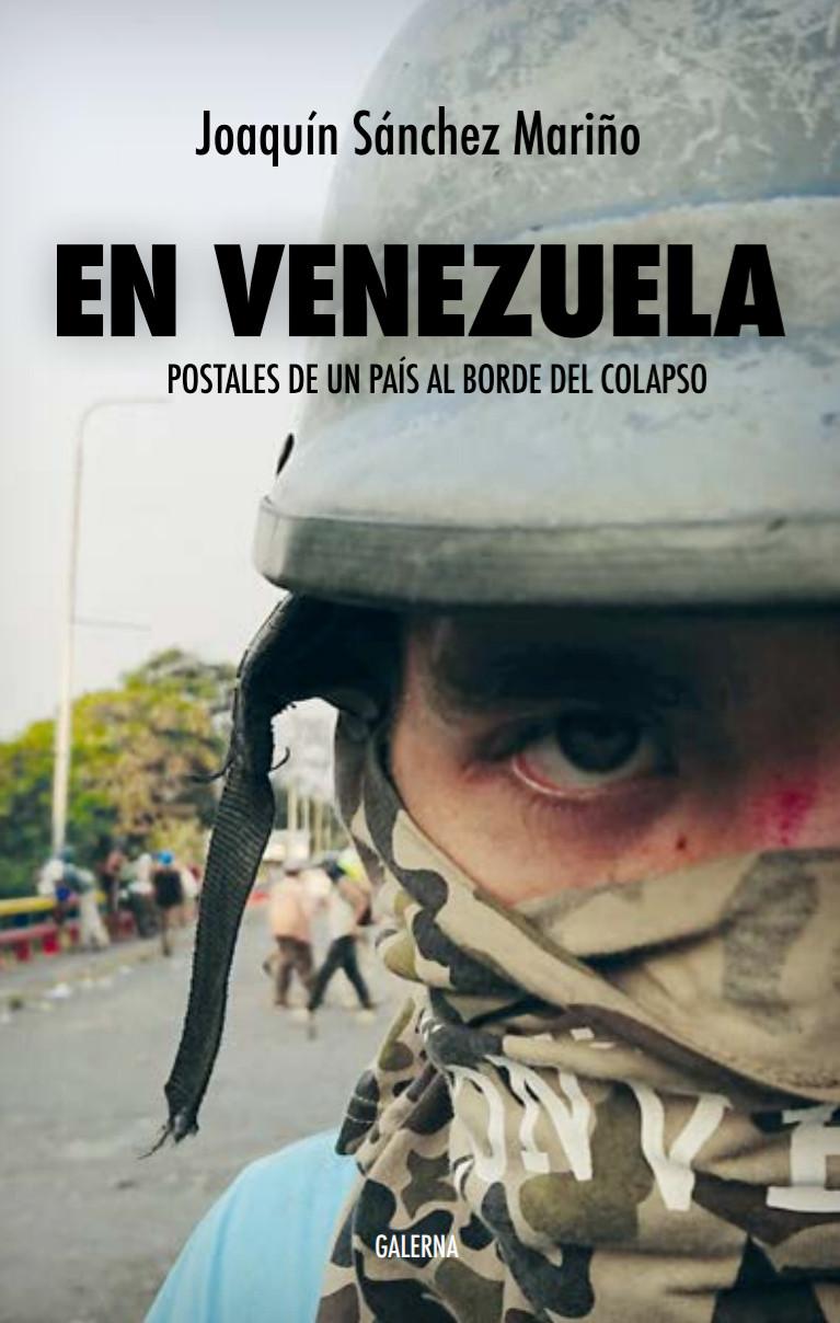 """""""En Venezuela. Postales de un país al borde del colapso"""" el nuevo libro de Joaquín Sánchez Mariño"""