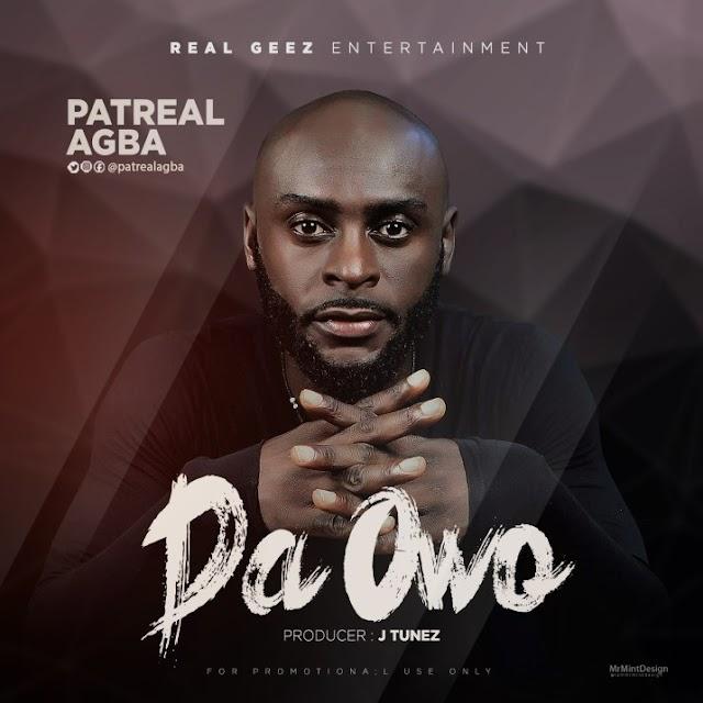 MUSIC: Patreal Agba – Da Owo | @Patrealagba