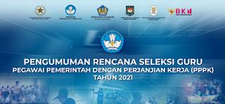 PENGUMUMAN RENCANA SELESKSI GURU PEGAWAI PEMERINTAH DENGAN PERJANJIAN KERJA (PPPK) TAHUN 2021