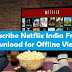 Free Netflix Account in India & Download for Offline View [Unlimited]