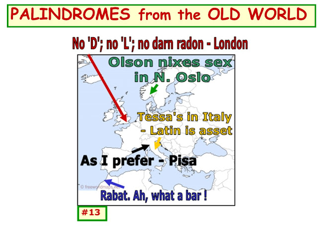wordplay; map; palindromes; Rabat- Ah, what a bar!; As I prefer - Pisa; etc.. Ah