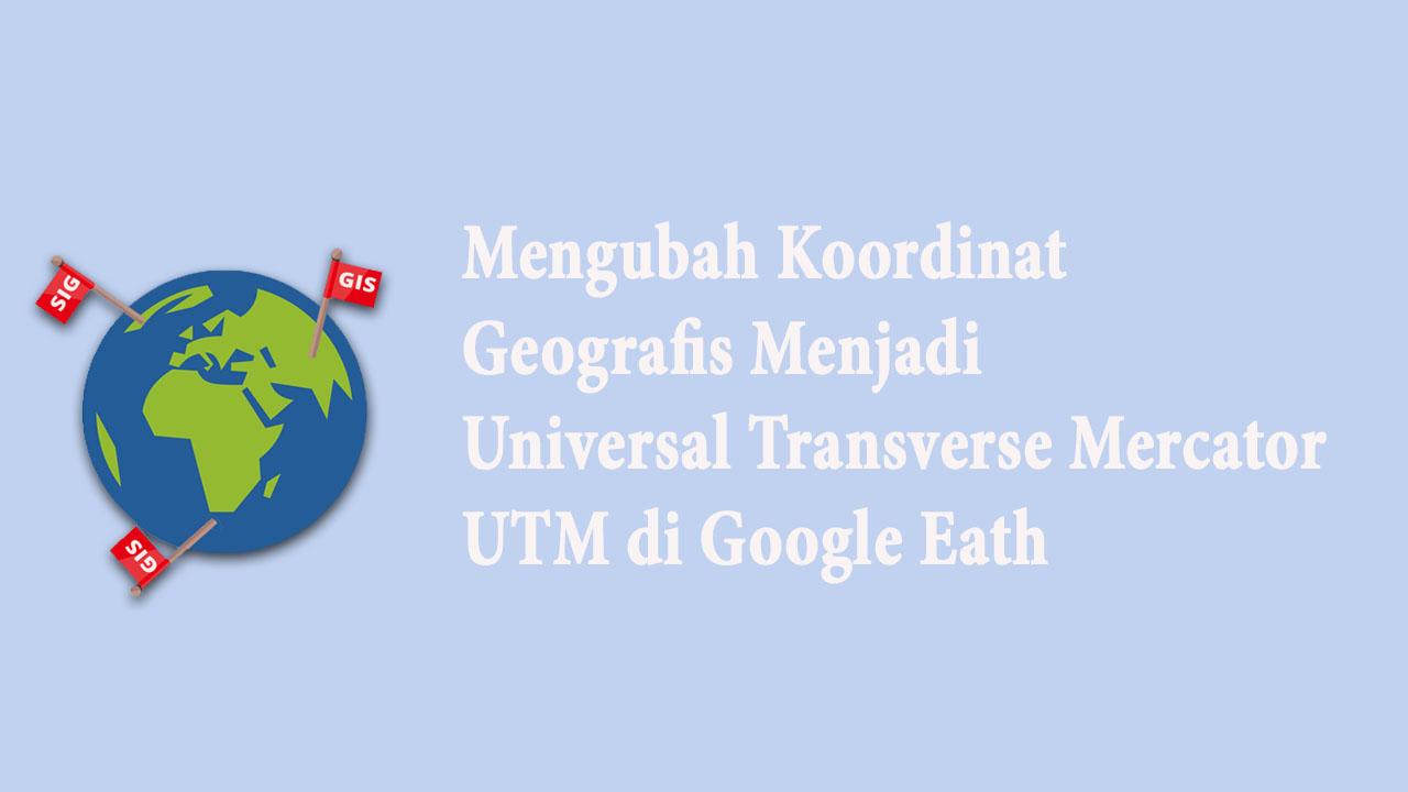 Universal Transverse Mercator UTM di Google Eath