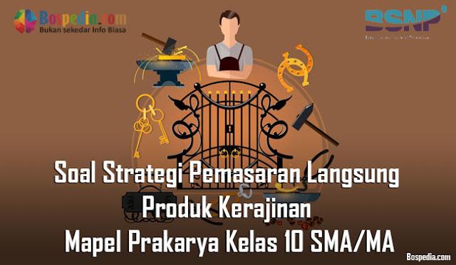 Soal Strategi Pemasaran Langsung Produk Kerajinan Mapel Prakarya Kelas 10 SMA/MA