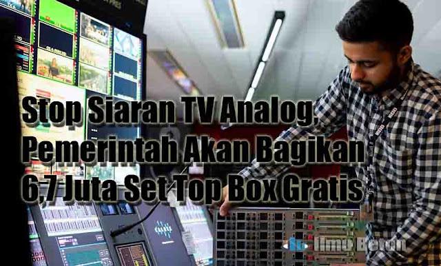 Stop Siaran TV Analog, Pemerintah Akan Bagikan 6,7 Juta Set Top Box Gratis