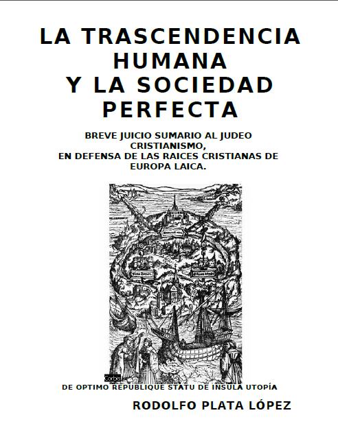 La trascendencia Humana y la sociedad Perfecta: Breve juicio sumario al judeo Cristianismo, En defensa de las raíces cristianas de Europa laica