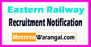 Eastern Railway Recruitment Notification 2017 Last Date 16-08-2017