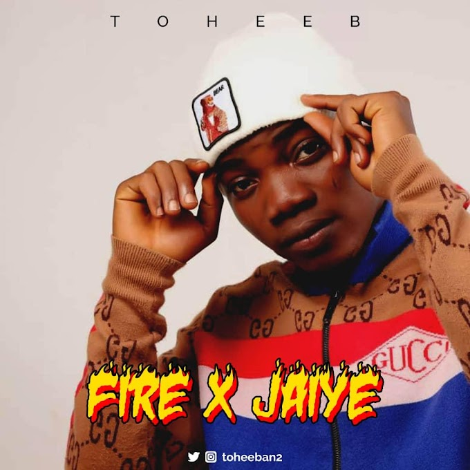 [MUSIC] Toheeb – Fire & Jaiye