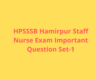HPSSSB Hamirpur Staff Nurse Exam Important Question Set-1