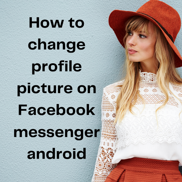 How to Change Profile Picture On Facebook Messenger Android & iOS